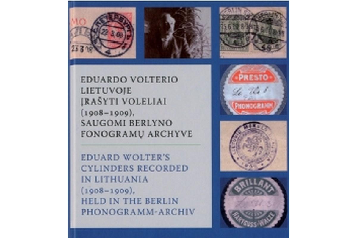 Eduard Wolter's Cylinders Recorded in Lithuania / Eduardo Volterio Lietuvoje jrasyti voleliai (1908-