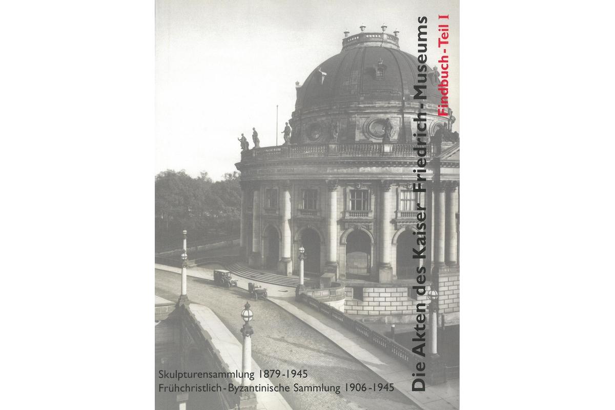 Die Akten des Kaiser-Friedrich-Museums, Tl. I: Skulpturensammlung 1879-145