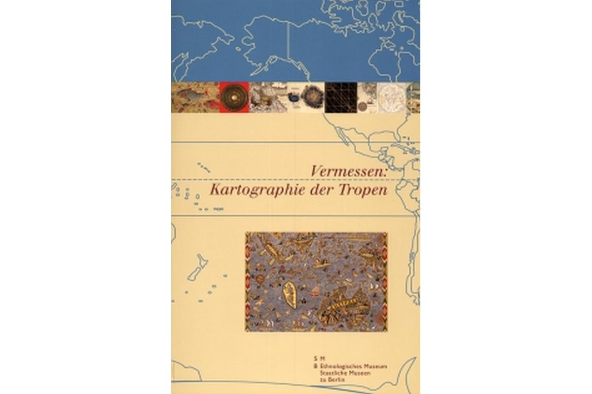 Vermessen: Kartographie der Tropen