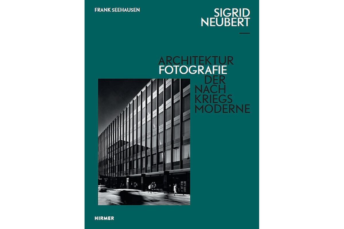 Sigrid Neubert: Architekturfotografie der Nachkriegsmoderne