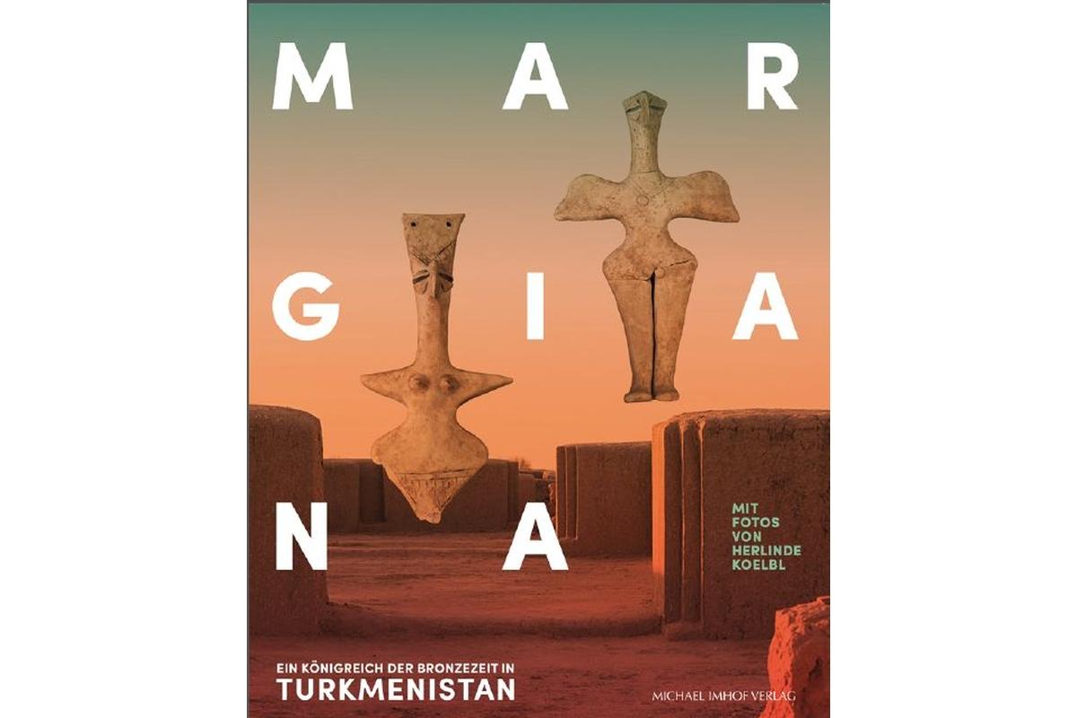Margiana: Ein Königreich der Bronzezeit in Turkmenistan