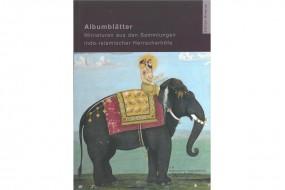 Albumblätter aus den Sammlungen indoislamischer Höfe 1600-1750