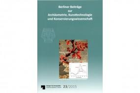 Berliner Beiträge zur Archäometrie, Kunsttechnologie und Konservierungswissenschaft 23/2015