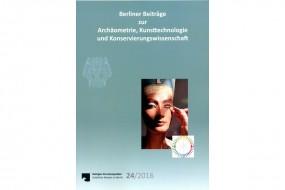 Berliner Beiträge zur Archäometrie, Kunsttechnologie und Konservierungswissenschaft, Bd. 24/2016