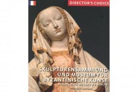 Director's Choice: Skulpturensammlung und Museum für Byzantinische Kunst - français