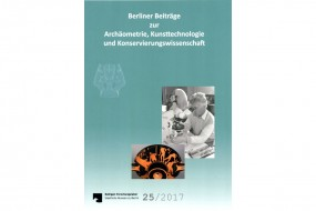Berliner Beiträge zur Archäometrie, Kunsttechnologie und Konservierungswissenschaft, Bd. 25/2017