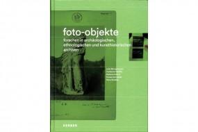 Foto-Objekte: Forschen in archäologischen, ethnologischen und kunsthistorischen Archiven