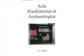 Acta Praehistorica et Archeologica 47/2015